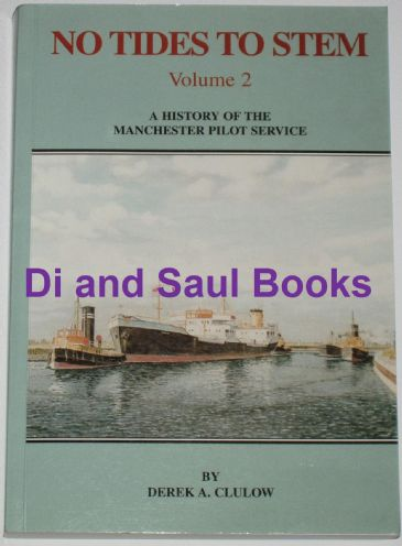 No Tides to Stem (Volume 2) - A History of the Manchester Pilot Service, by Derek A Clulow